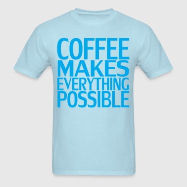 coffee_makes_everything_possible_ - Men's T-Shirt