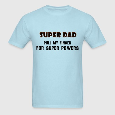Super Dad - Pull my finger for super powers - Men's T-Shirt