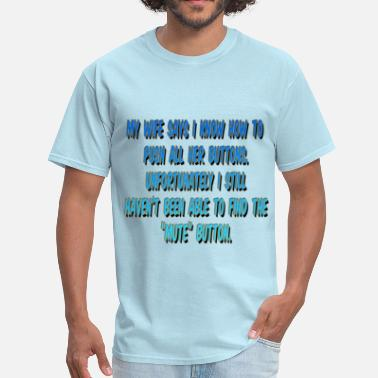Dominant Wife Jokes My Wife says I know how to push all her buttons jo - Men's T-Shirt