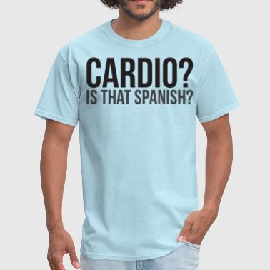 Cardio. Is That Spanish? - Men's T-Shirt