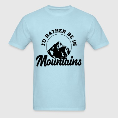 Id Rather Be In Mountains - Men's T-Shirt