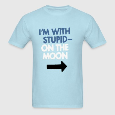 With Stupid.. On The Moon - Men's T-Shirt