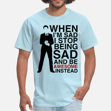 Sad Stop When I'm sad, I stop being sad and be awesome.. - Men's T-Shirt