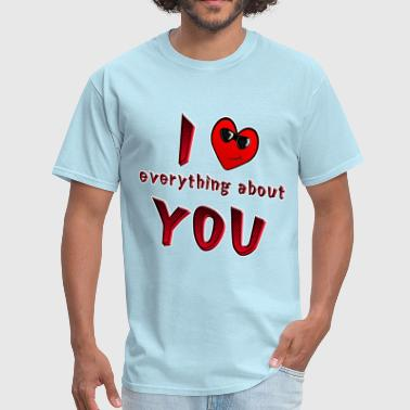 I Love Everything About You from Sneables.com TM - Men's T-Shirt