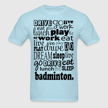 Badminton Gift Live Go Be - Men's T-Shirt