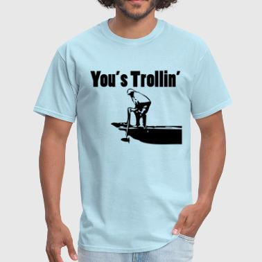 You's Trollin' - Men's T-Shirt