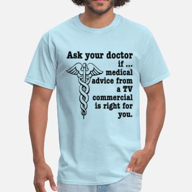 Tv Commercial Ask Your Doctor If Medical Advice from a TV Commer - Men's T-Shirt