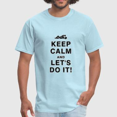KEEP CALM and LET'S DO IT!  - Men's T-Shirt