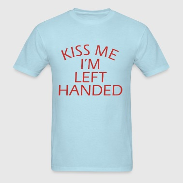 Kiss Me Im Left-Handed - Men's T-Shirt
