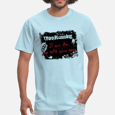 Ultrarunning ULTRARUNNING IF YOU DIE, WE SPLIT YOUR GEAR - Men's T-Shirt