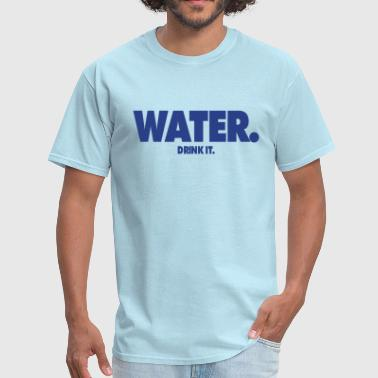 Drink Water Water. Drink It. - Men's T-Shirt