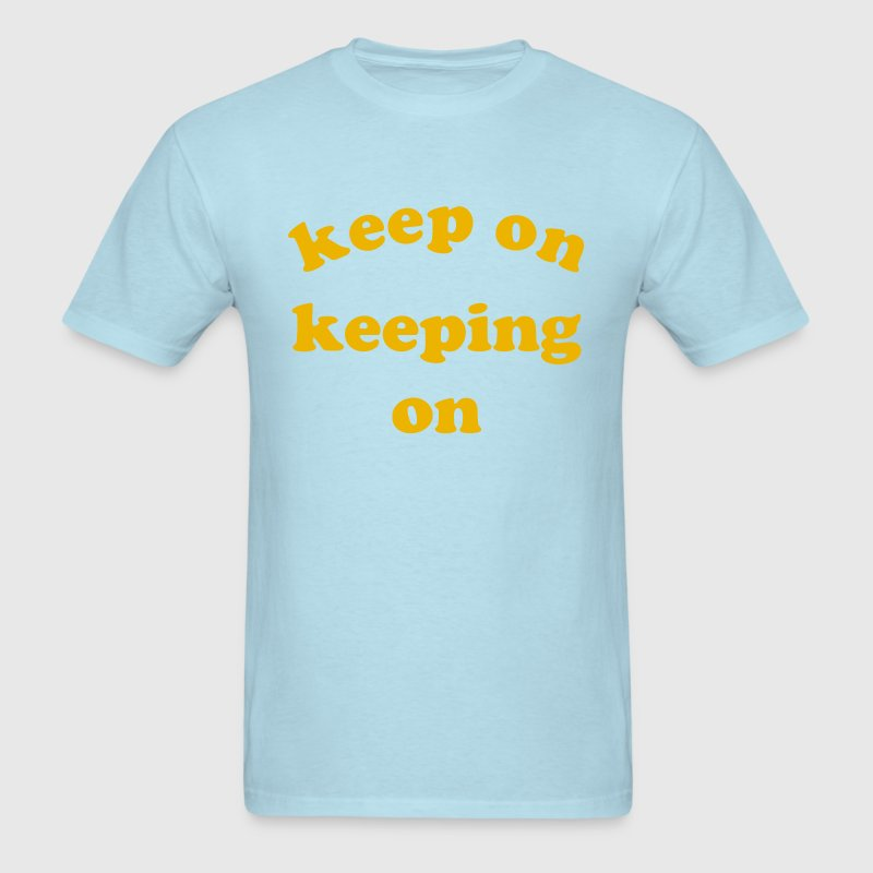 Keep on Keeping On - Men's T-Shirt