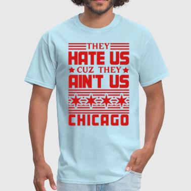 Chicago Vs Everybody Hate Us Cuz They Ain't Us - Men's T-Shirt