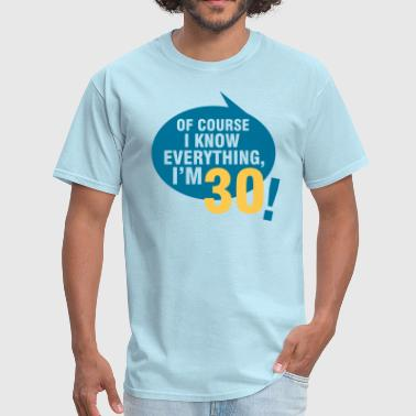 Birthday Of course I know everything, I'm 30 - Men's T-Shirt