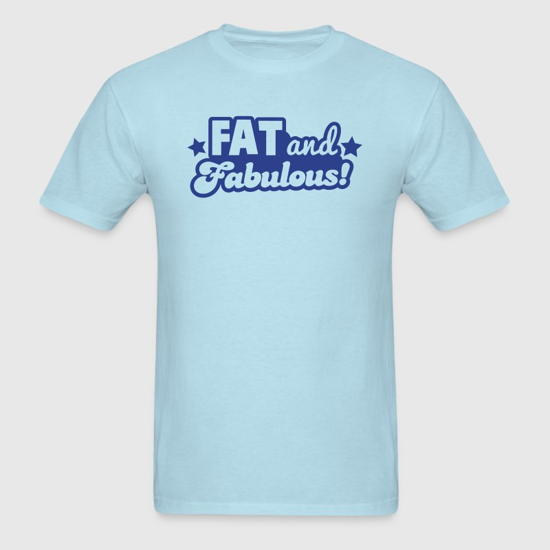 FAT and Fabulous! - Men's T-Shirt