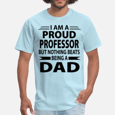 Being A Professor Proud Professor But Nothing Beats Being A Dad - Men's T-Shirt