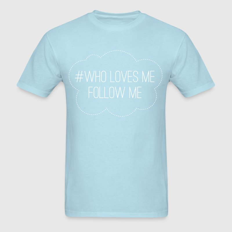 Who loves me follow me - Men's T-Shirt