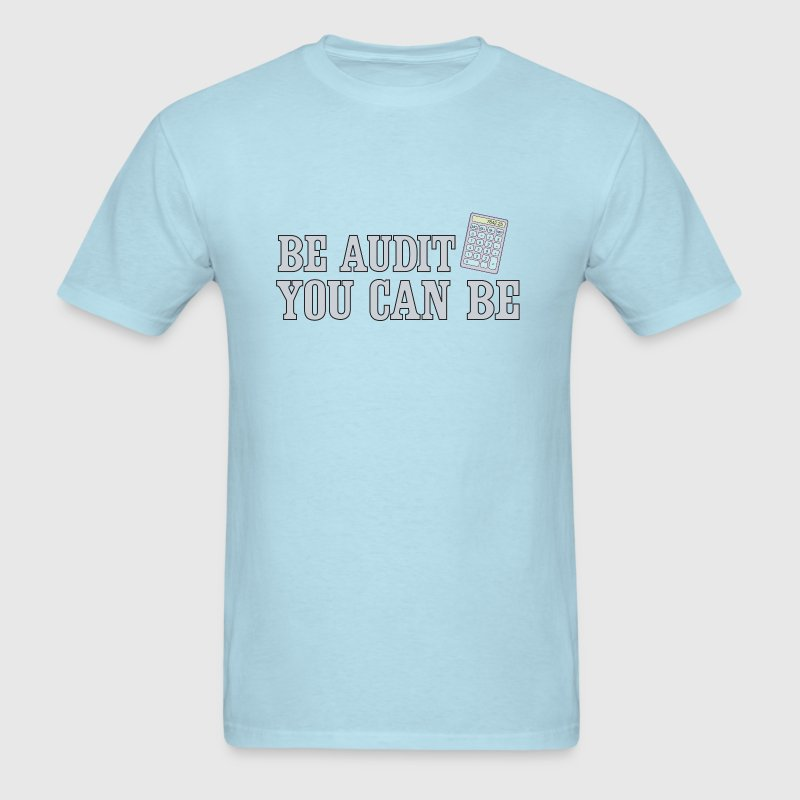 Be Audit You Can Be - Men's T-Shirt