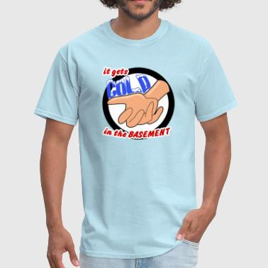 Funny Basement It Gets COLD in the Basement - Men's T-Shirt