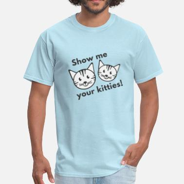 Show Me Show Me Your Kitties! - Men's T-Shirt