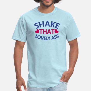 Shaking That Ass shake that lovely ass! with love hearts - Men's T-Shirt