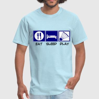 Eat Sleep Badminton Eat, Sleep, Play - Badminton - Men's T-Shirt