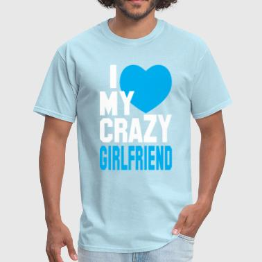 Love My Crazy Girlfriend I LOVE my CRAZY Girlfriend  - Men's T-Shirt