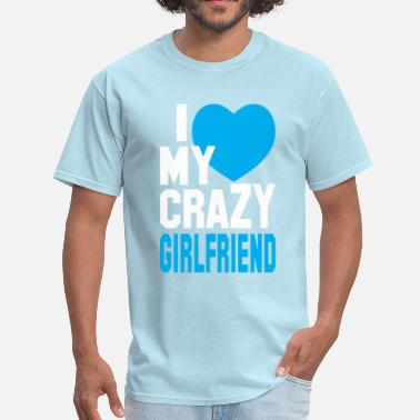 I Heart My Crazy Girlfriend I LOVE my CRAZY Girlfriend  - Men's T-Shirt