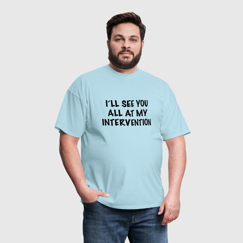 I'll See You All At My Intervention - Men's T-Shirt
