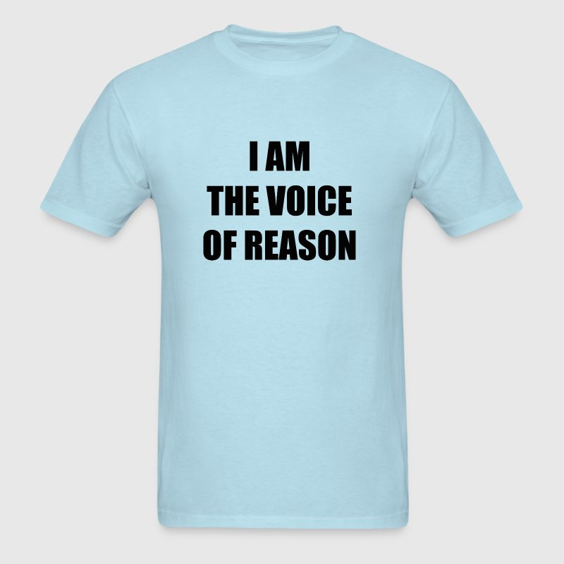 I Am The Voice Of Reason - Men's T-Shirt