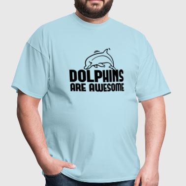 Dolphins Are Awesome - Men's T-Shirt