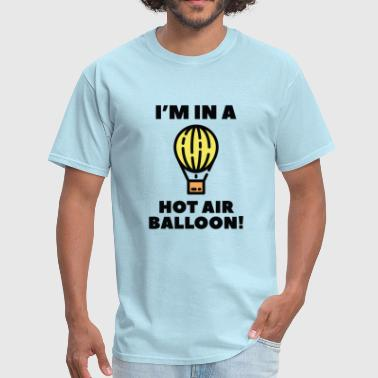 I'm In A Hot Air Balloon - Men's T-Shirt