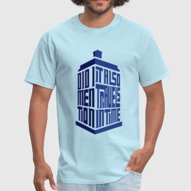 Tardis: Did I Mention It Also Travels in Time - Men's T-Shirt