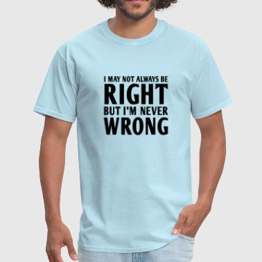 Not always right but I'm never wrong - Men's T-Shirt