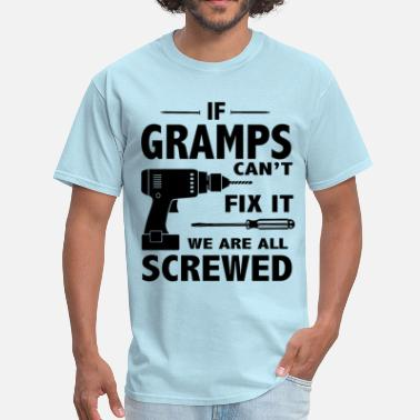 Gramps If Gramps Can't Fix It We Are All Screwed - Men's T-Shirt