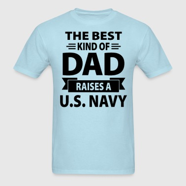 The Best Kind Of Dad Raises A U.S. Navy - Men's T-Shirt