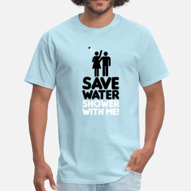 Save-water-shower-with-me Save water shower with me - Men's T-Shirt