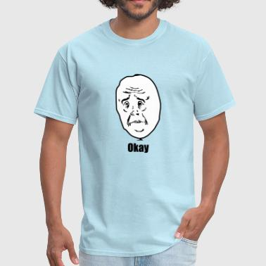 Okay - internet meme - Men's T-Shirt