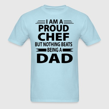 Proud Chef But Nothing Beats Being A Dad - Men's T-Shirt