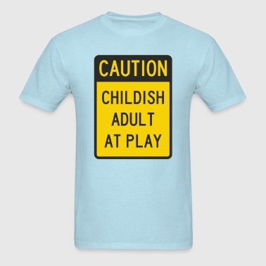 Caution Childish Adult at Play - Men's T-Shirt