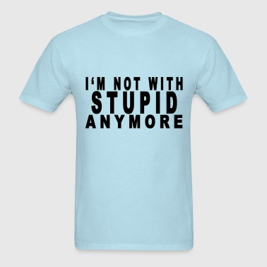 im_not_with_stupid_anymore_t_shirt - Men's T-Shirt