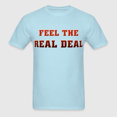 Feel The Real Deal - Men's T-Shirt