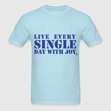 live_every_single_day_with_joy_dit - Men's T-Shirt