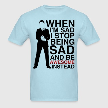 When I'm sad, I stop being sad and be awesome.. - Men's T-Shirt