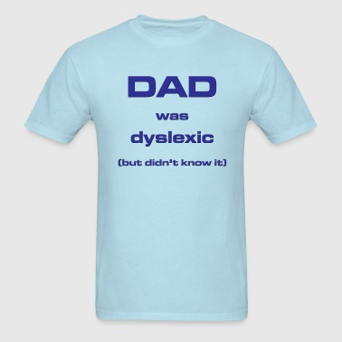 DAD Was Dyslexic (but didn't know it) - Men's T-Shirt