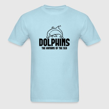 Dolphins The Humans Of The Sea - Men's T-Shirt