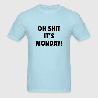Oh Shit It's Monday! - Men's T-Shirt