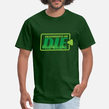Grassroots Grassroots or DIE - Men's T-Shirt