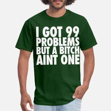One I Got 99 Problems But A Bitch Aint One - Men's T-Shirt