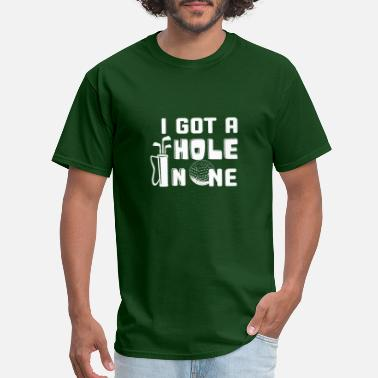 Get Better I got a Hole in one funny golf lover t-shirt - Men's T-Shirt